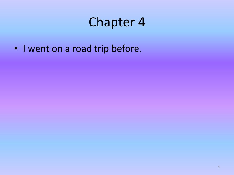 Chapter 5 I had a road trip before and we were going to Myrtle Beach and it is a sandy place to live in.