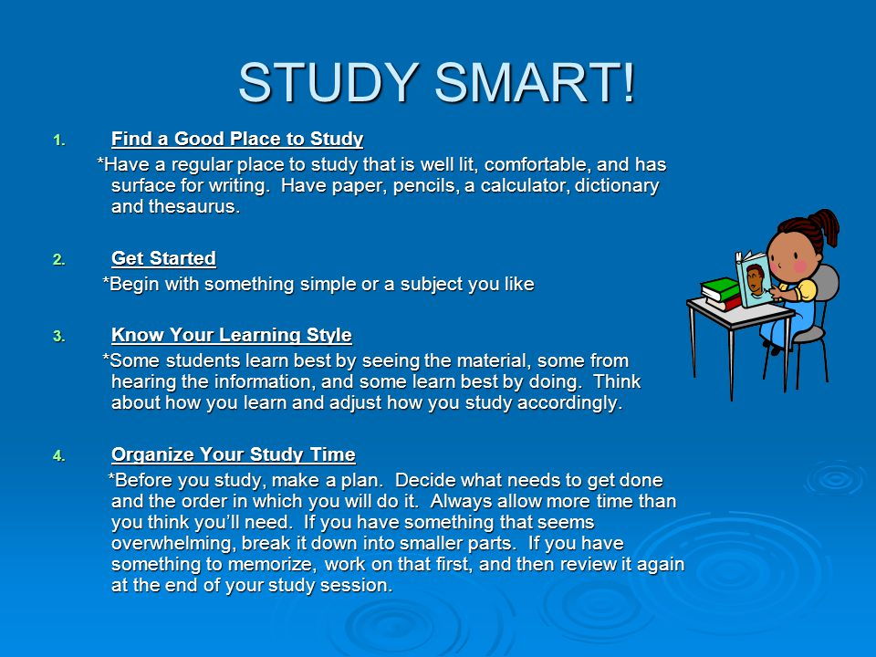 STUDY SMART!.5. Study For Tests *Know what the test is going to cover so you know what to study.
