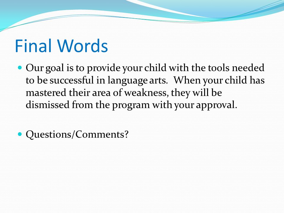 Final Words Our goal is to provide your child with the tools needed to be successful in language arts.