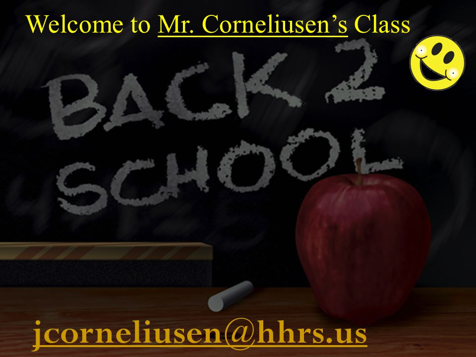 Welcome to Mr. Corneliusen's Class jcorneliusen@hhrs.us