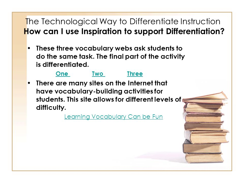 The Technological Way to Differentiate Instruction How can I use Inspiration to support Differentiation.