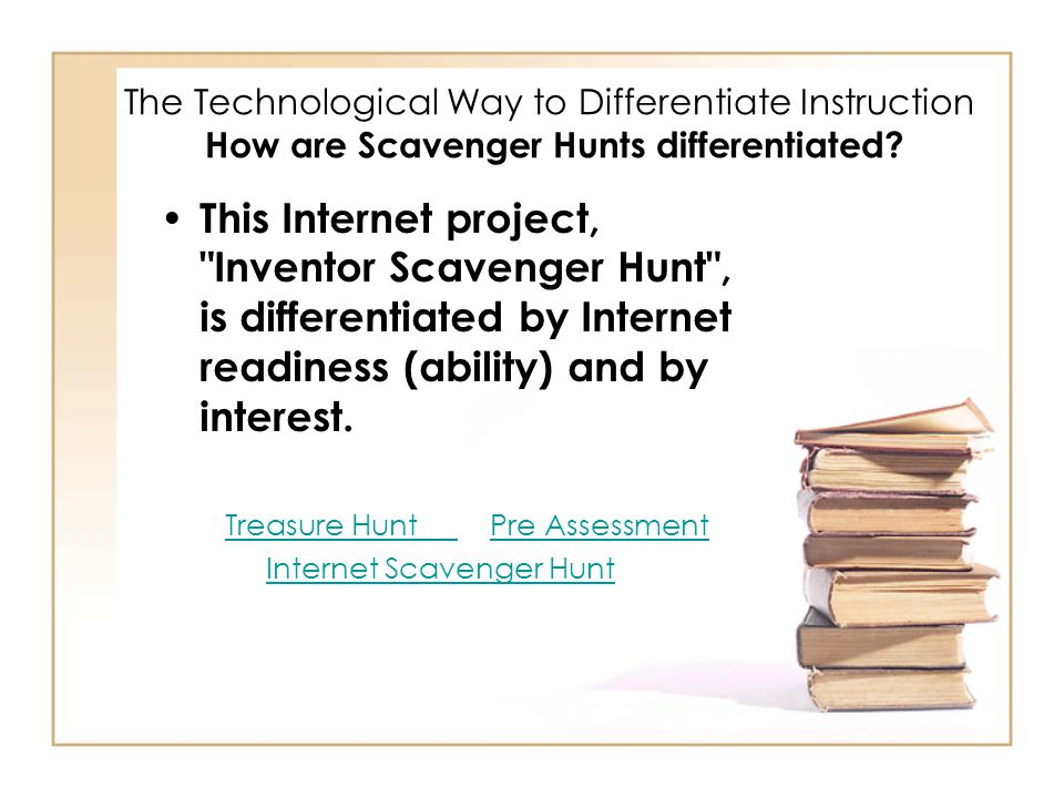 The Technological Way to Differentiate Instruction How are Scavenger Hunts differentiated.
