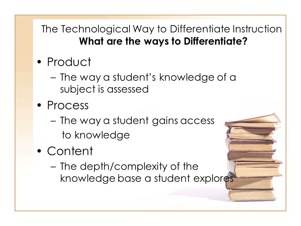 The Technological Way to Differentiate Instruction What are the ways to Differentiate.