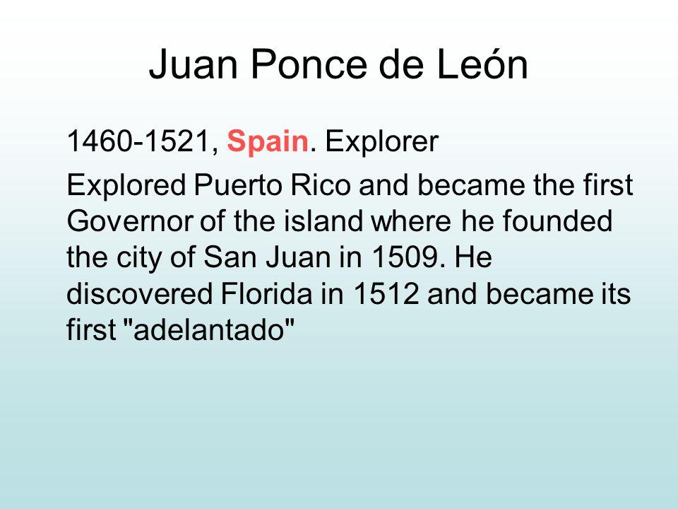 Juan Ponce de León 1460-1521, Spain.