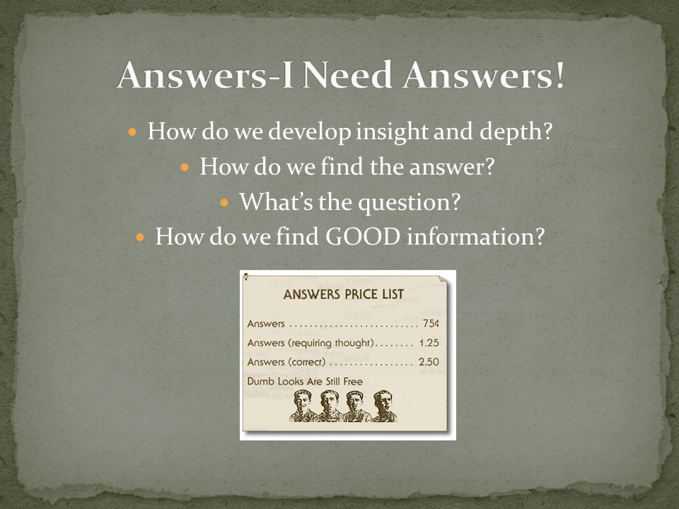 How do we develop insight and depth. How do we find the answer.