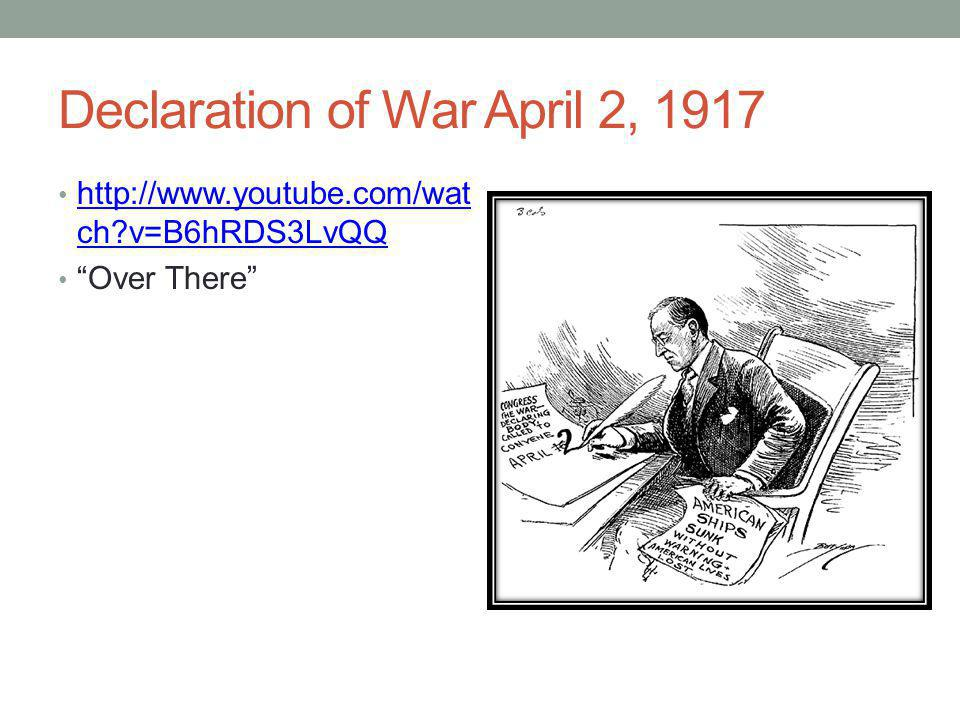 Declaration of War April 2, 1917 http://www.youtube.com/wat ch?v=B6hRDS3LvQQ http://www.youtube.com/wat ch?v=B6hRDS3LvQQ Over There