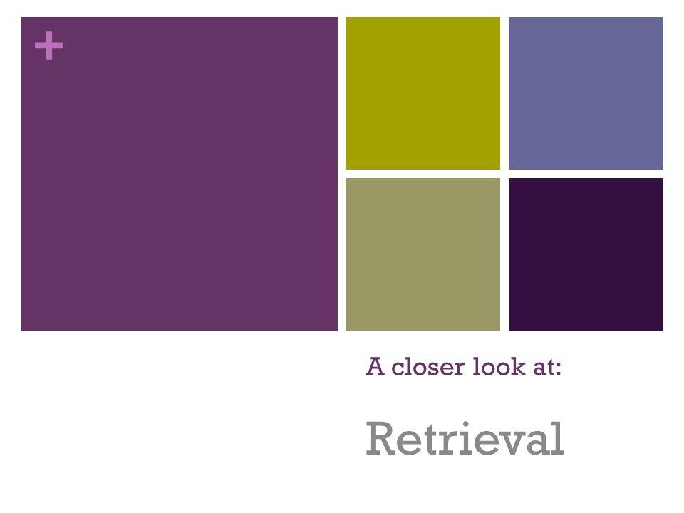+ A closer look at: Retrieval