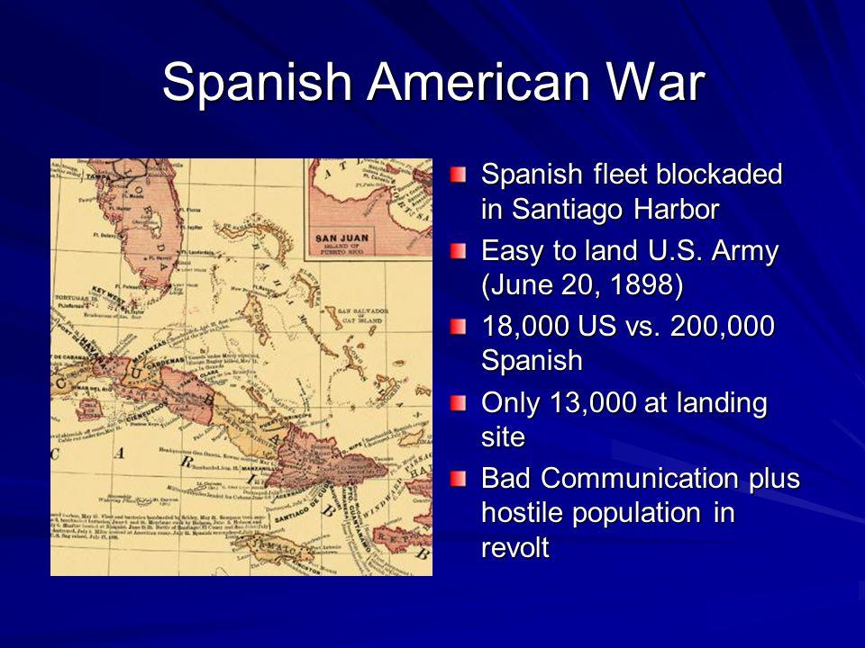 Spanish American War Spanish fleet blockaded in Santiago Harbor Easy to land U.S.