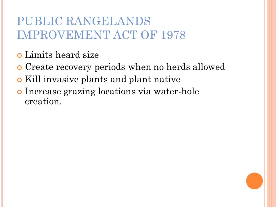 PUBLIC RANGELANDS IMPROVEMENT ACT OF 1978 Limits heard size Create recovery periods when no herds allowed Kill invasive plants and plant native Increa