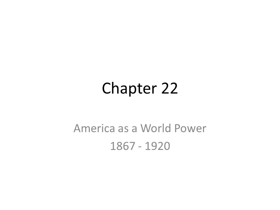 Chapter 22 America as a World Power 1867 - 1920