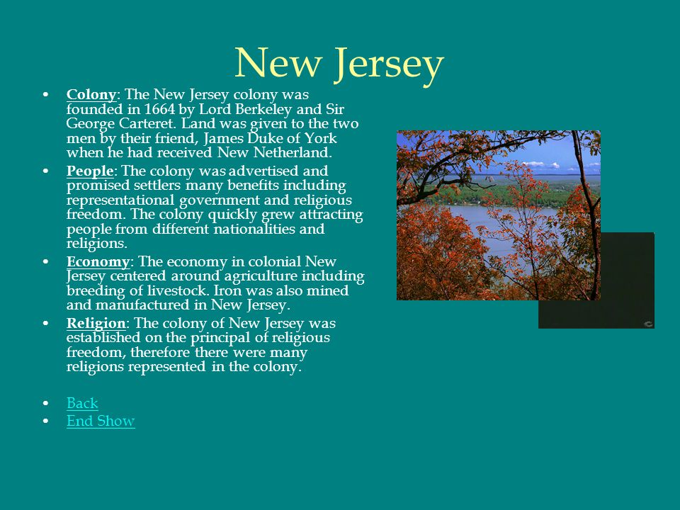 New Jersey Colony : The New Jersey colony was founded in 1664 by Lord Berkeley and Sir George Carteret. Land was given to the two men by their friend,