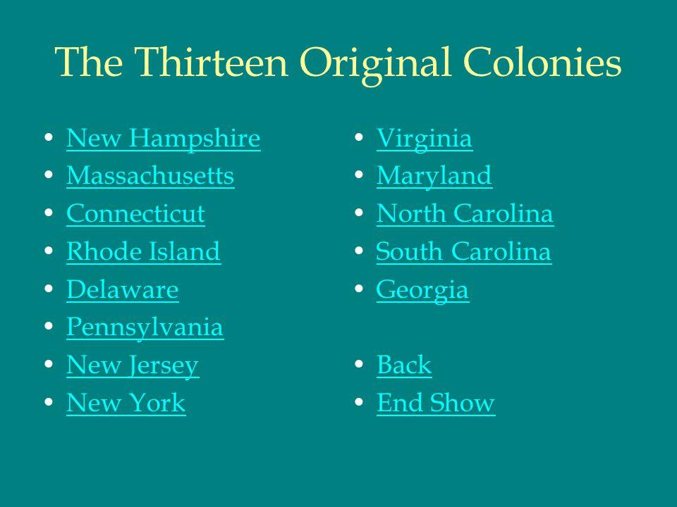The Thirteen Original Colonies New Hampshire Massachusetts Connecticut Rhode Island Delaware Pennsylvania New Jersey New York Virginia Maryland North