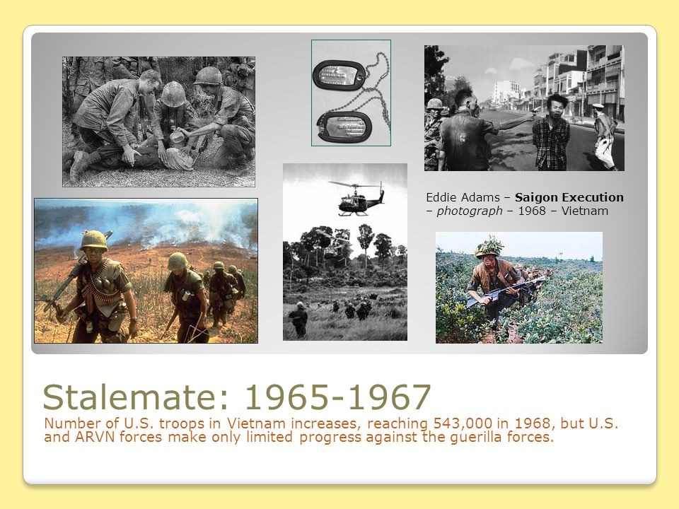 Stalemate: 1965-1967 Number of U.S. troops in Vietnam increases, reaching 543,000 in 1968, but U.S. and ARVN forces make only limited progress against