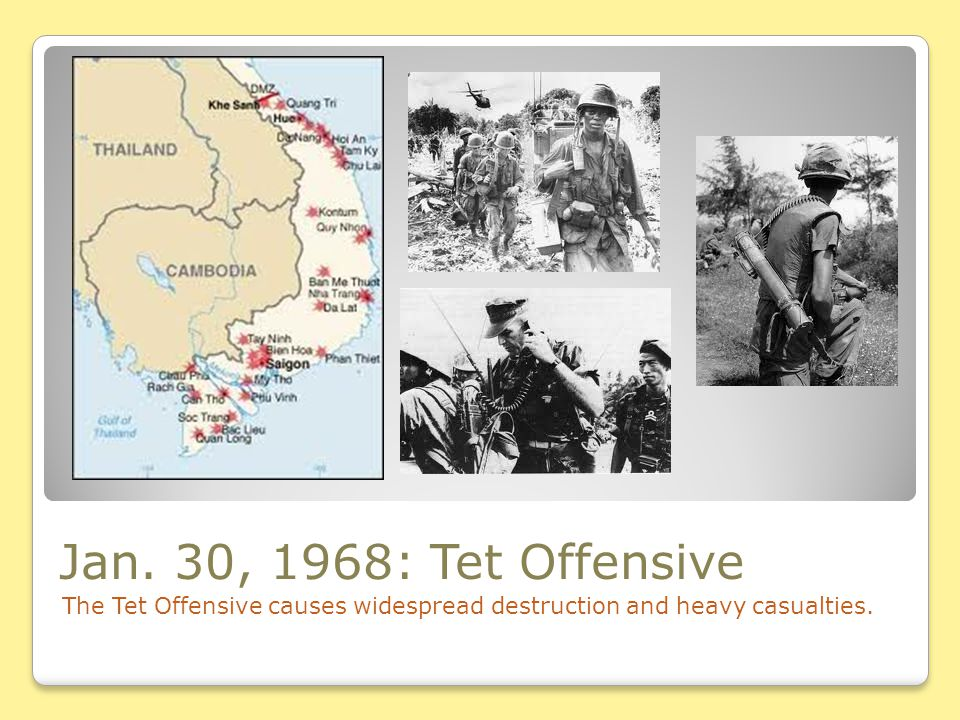 Jan. 30, 1968: Tet Offensive The Tet Offensive causes widespread destruction and heavy casualties.