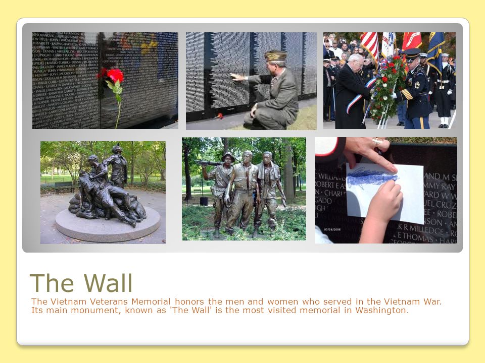 The Wall The Vietnam Veterans Memorial honors the men and women who served in the Vietnam War. Its main monument, known as 'The Wall' is the most visi