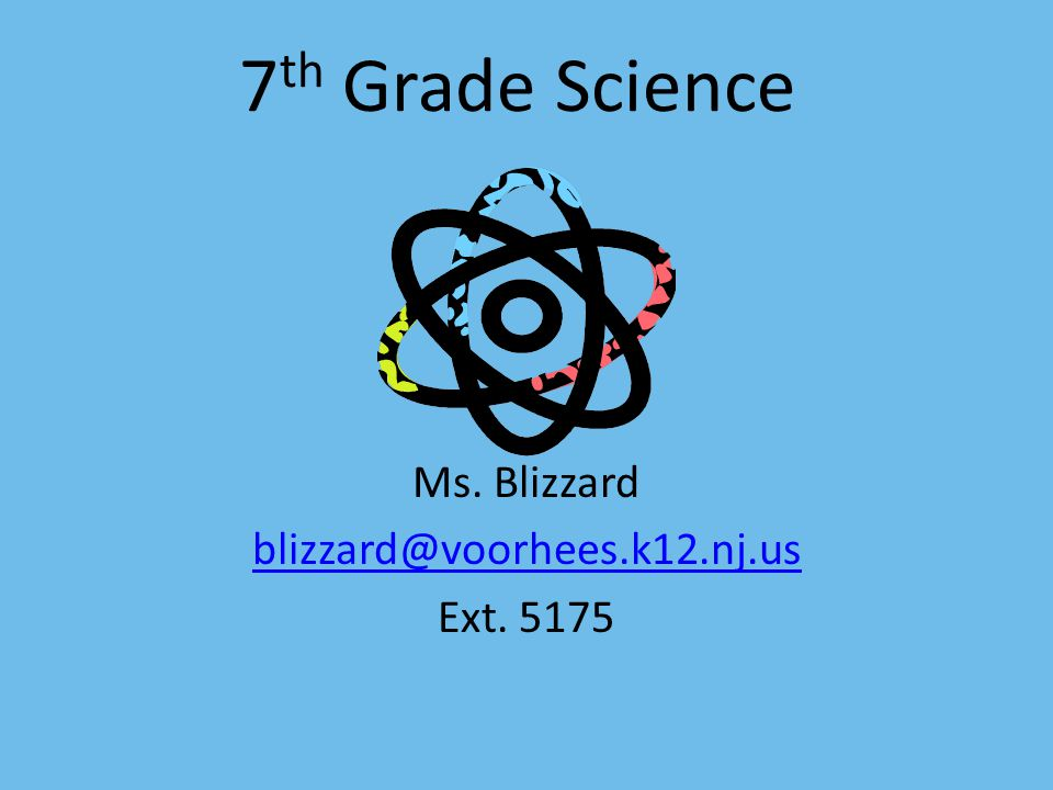 7 th Grade Science Ms. Blizzard Ext. 5175