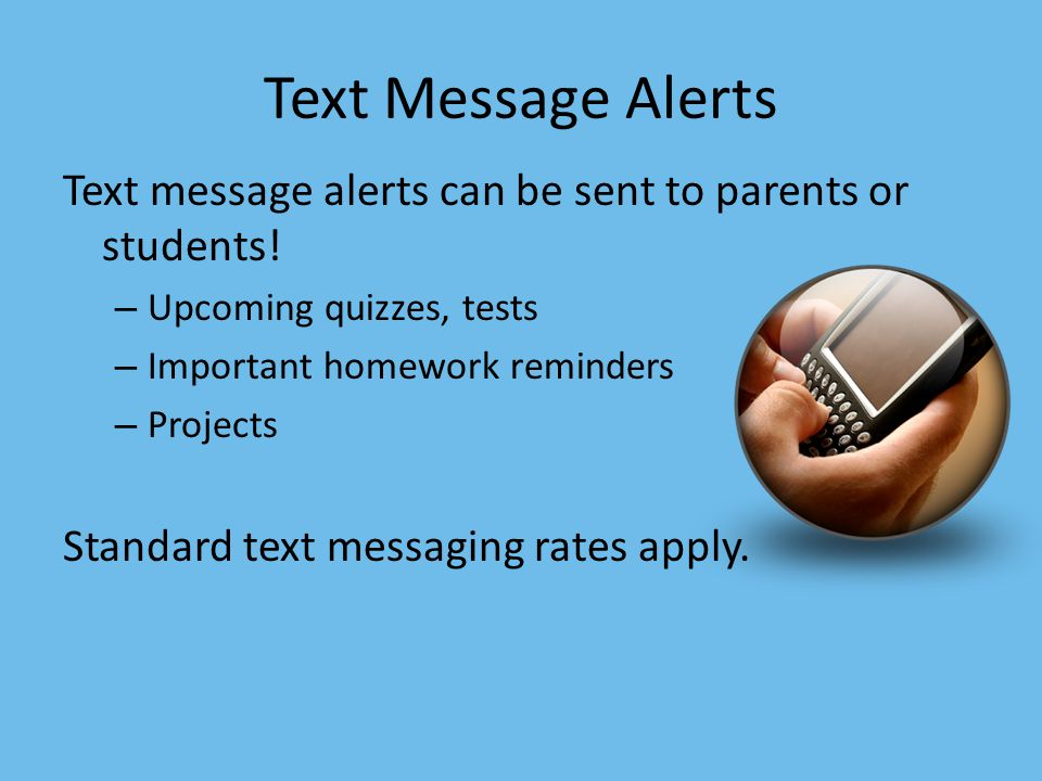 Text Message Alerts Text message alerts can be sent to parents or students.