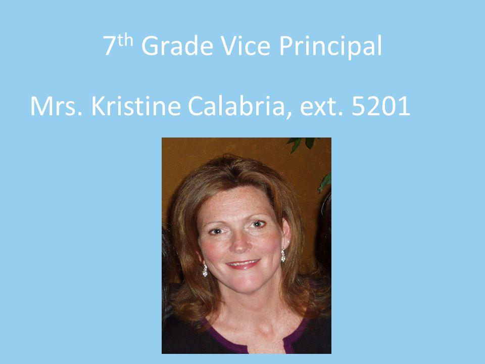 7 th Grade Vice Principal Mrs. Kristine Calabria, ext. 5201