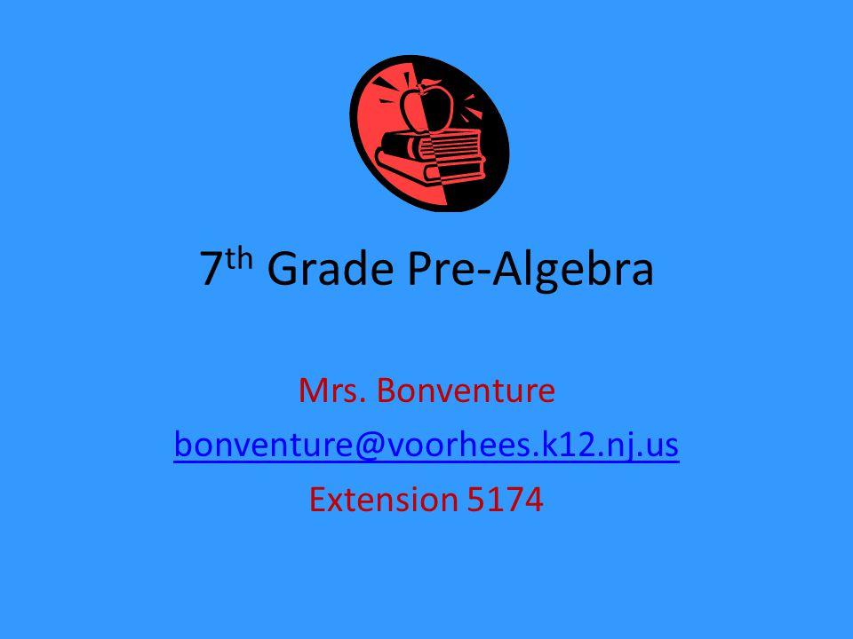 7 th Grade Pre-Algebra Mrs. Bonventure bonventure@voorhees.k12.nj.us Extension 5174