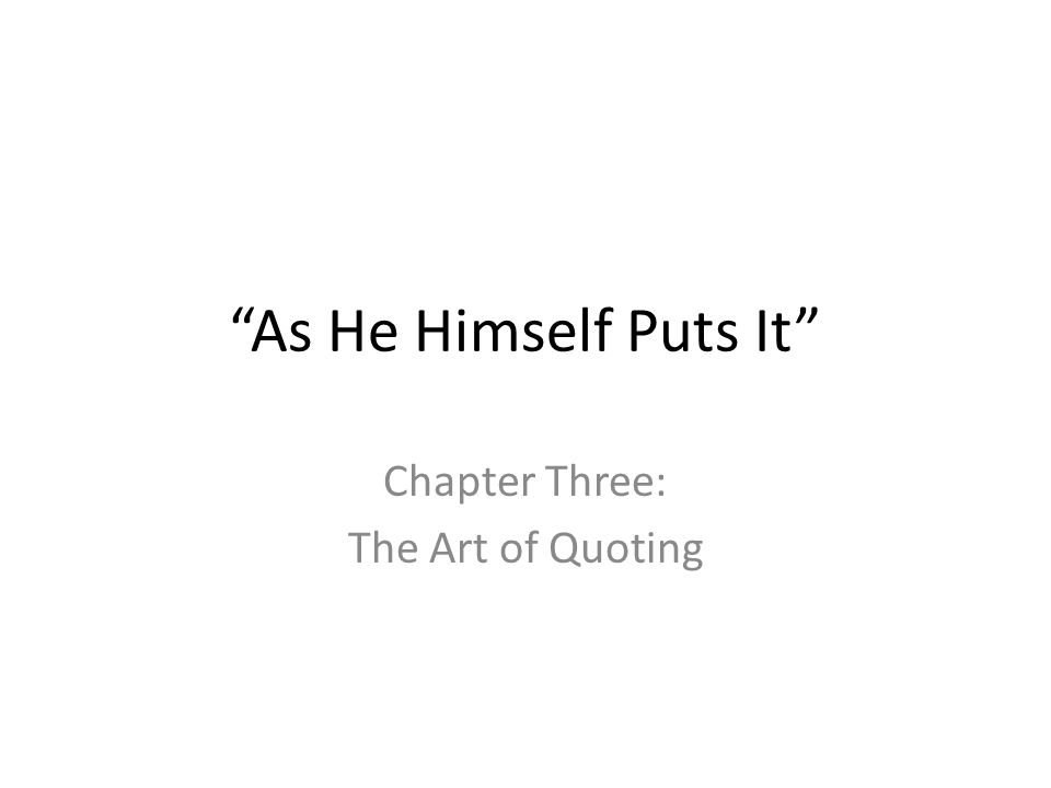 """""""As He Himself Puts It"""" Chapter Three: The Art of Quoting"""