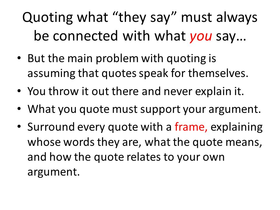 """Quoting what """"they say"""" must always be connected with what you say… But the main problem with quoting is assuming that quotes speak for themselves. Yo"""