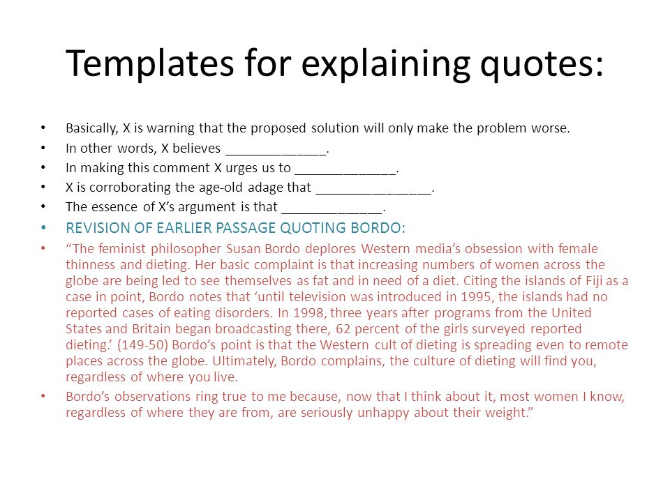 Templates for explaining quotes: Basically, X is warning that the proposed solution will only make the problem worse. In other words, X believes _____