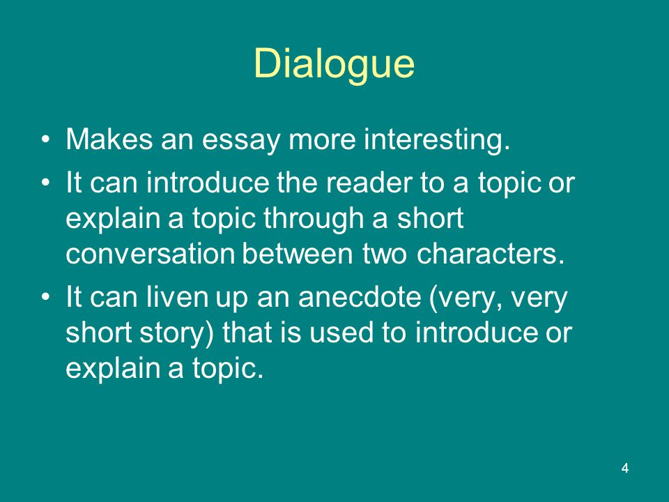 Dialogue Makes an essay more interesting.