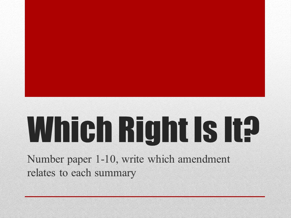Which Right Is It? Number paper 1-10, write which amendment relates to each summary