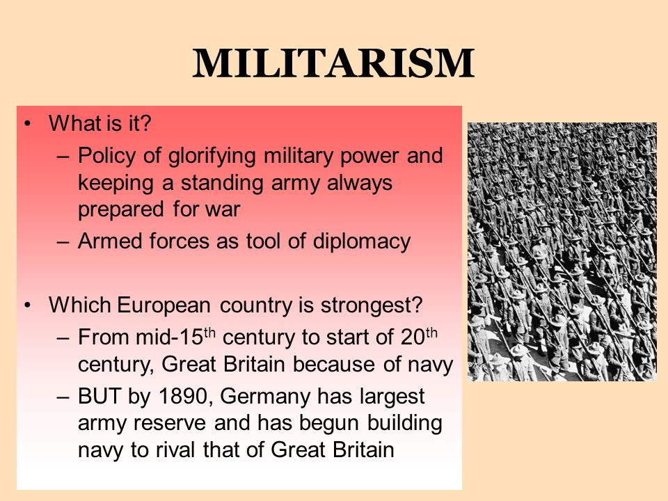 """1. MILITARISM """"I and the army were born for one another."""" -Kaiser Wilhelm """"I and the army were born for one another."""" -Kaiser Wilhelm Militarism- poli"""