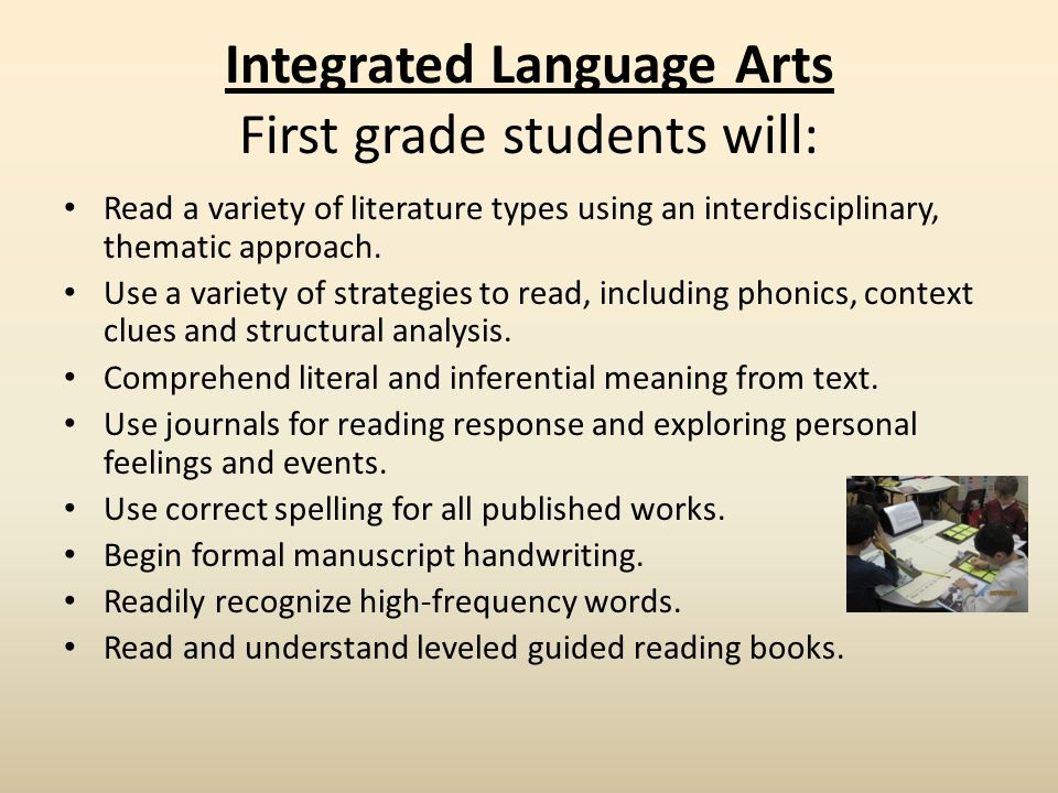 Integrated Language Arts First grade students will: Read a variety of literature types using an interdisciplinary, thematic approach. Use a variety of