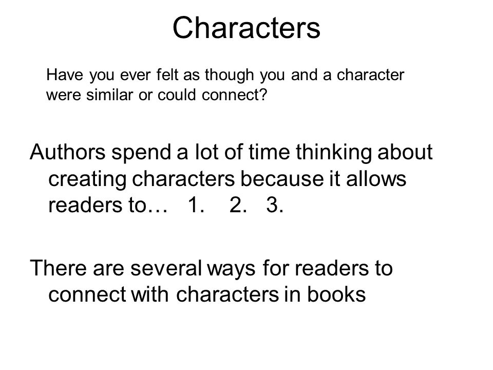 Characters Authors spend a lot of time thinking about creating characters because it allows readers to… 1.