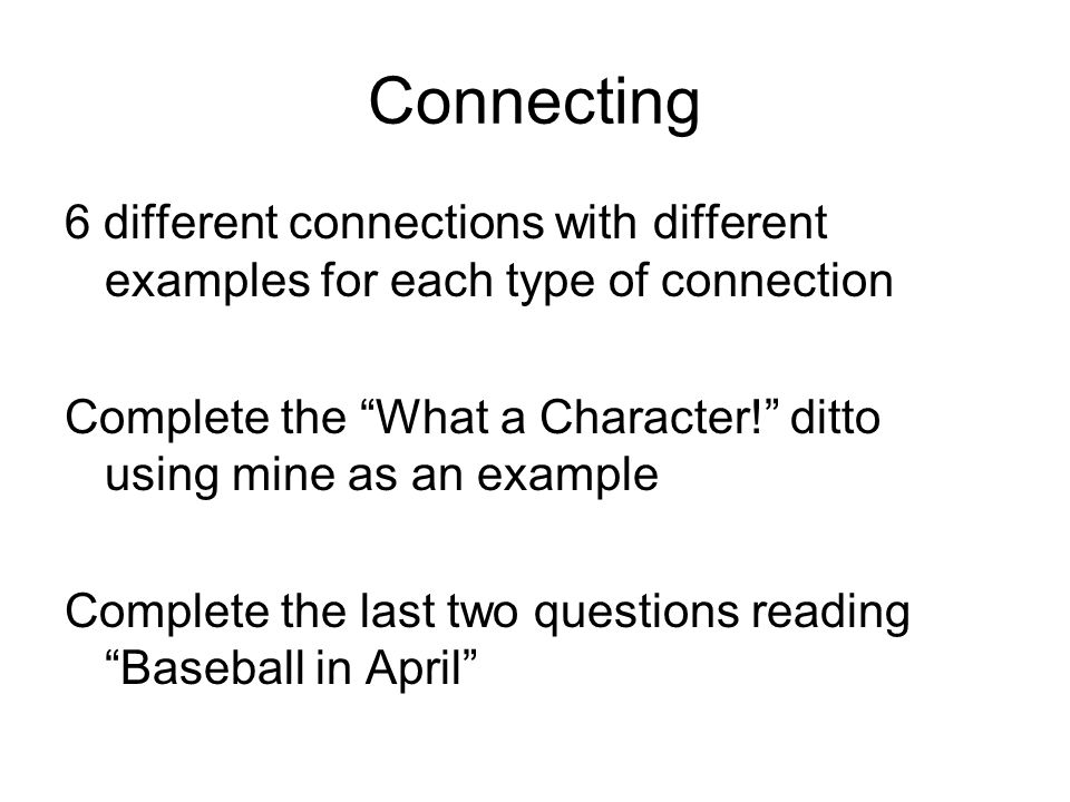Connecting 6 different connections with different examples for each type of connection Complete the What a Character! ditto using mine as an example Complete the last two questions reading Baseball in April