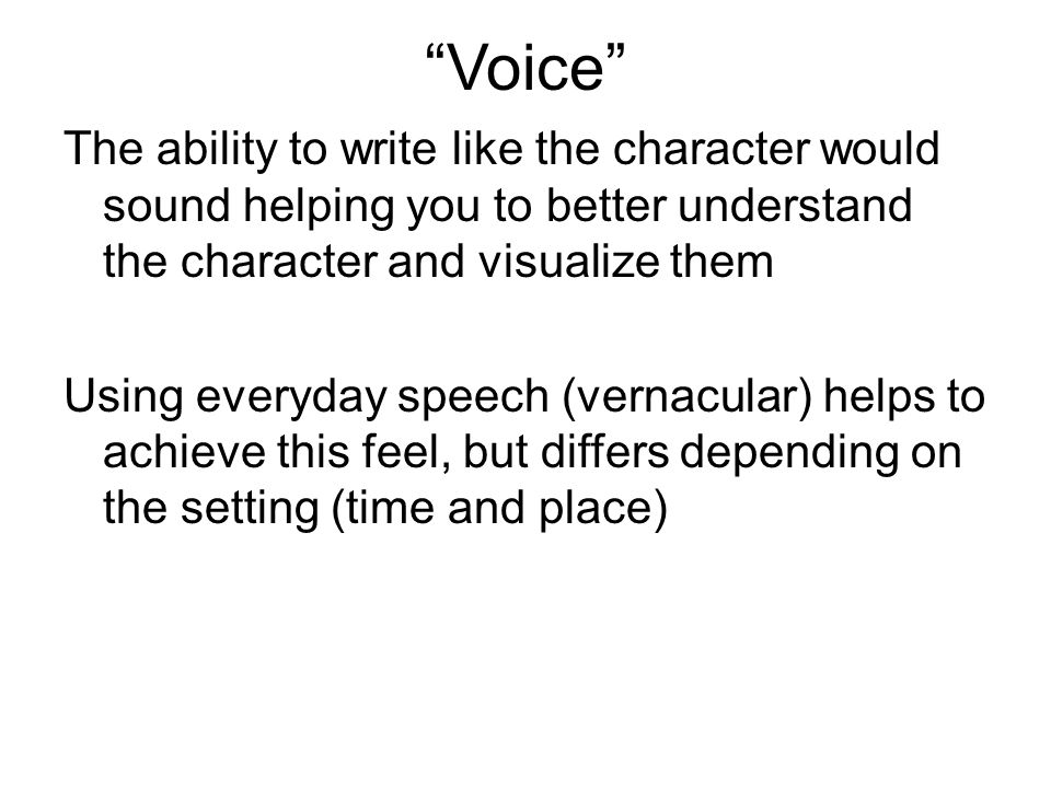"""Voice"" The ability to write like the character would sound helping you to better understand the character and visualize them Using everyday speech (v"