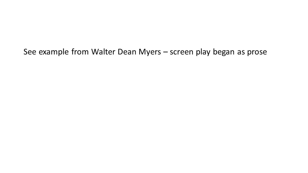 See example from Walter Dean Myers – screen play began as prose