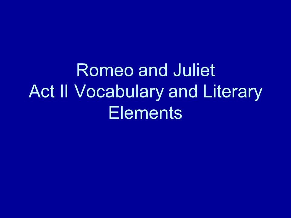 Romeo and Juliet Act II Vocabulary and Literary Elements