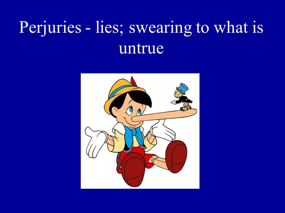 Perjuries - lies; swearing to what is untrue