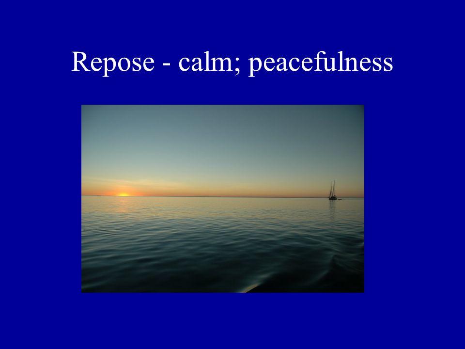 Repose - calm; peacefulness
