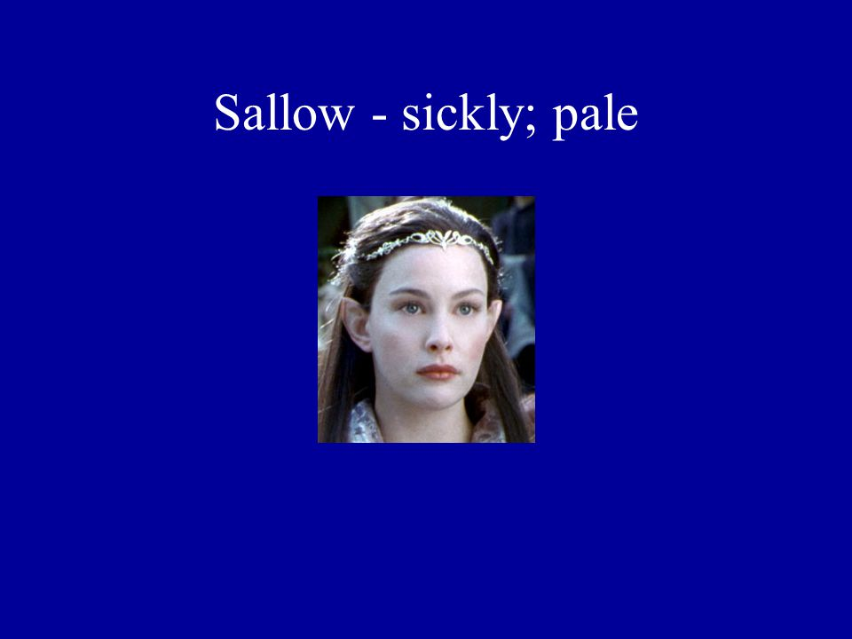Sallow - sickly; pale