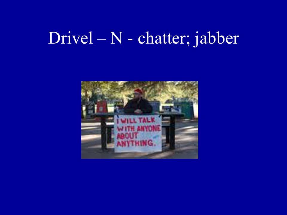 Drivel – N - chatter; jabber