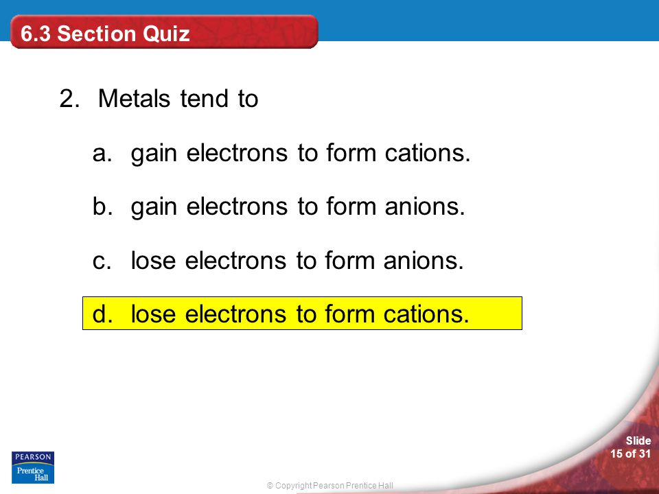 © Copyright Pearson Prentice Hall Slide 14 of 31 1. Which of the following sequences is correct for atomic size? a.Mg > Al > S b.Li > Na > K c.F > N >