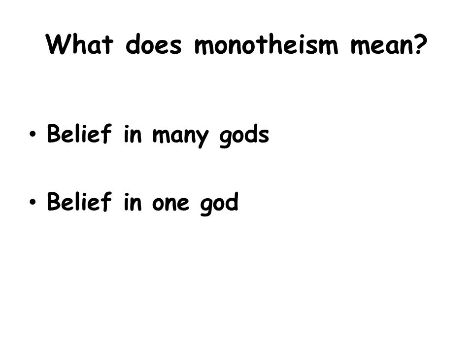 What does monotheism mean? Belief in many gods Belief in one god
