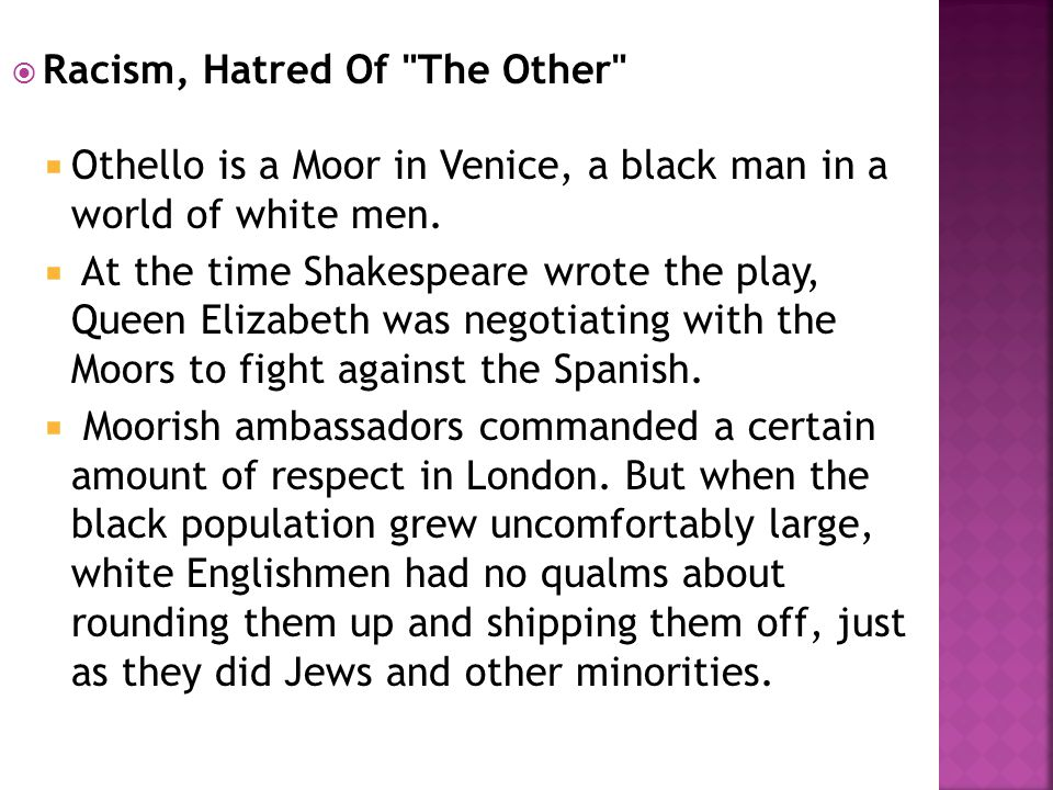  Racism, Hatred Of The Other  Othello is a Moor in Venice, a black man in a world of white men.