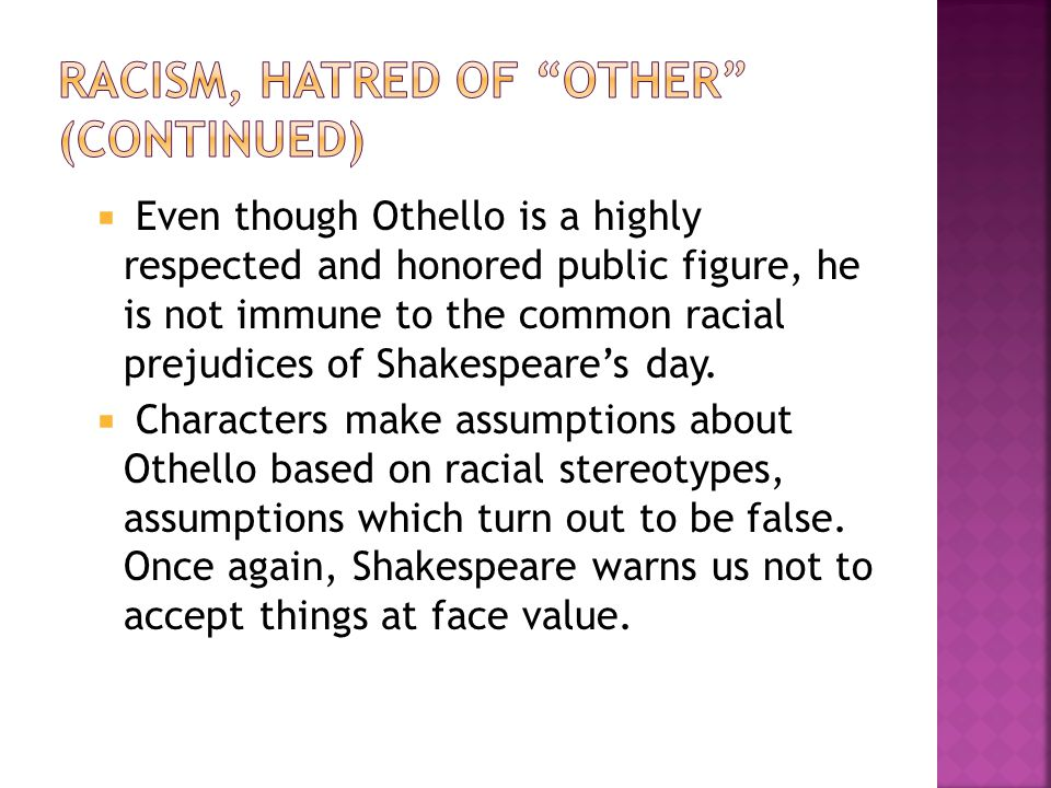  Even though Othello is a highly respected and honored public figure, he is not immune to the common racial prejudices of Shakespeare's day.  Charac
