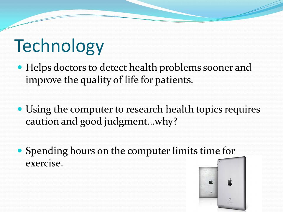 Technology Helps doctors to detect health problems sooner and improve the quality of life for patients.