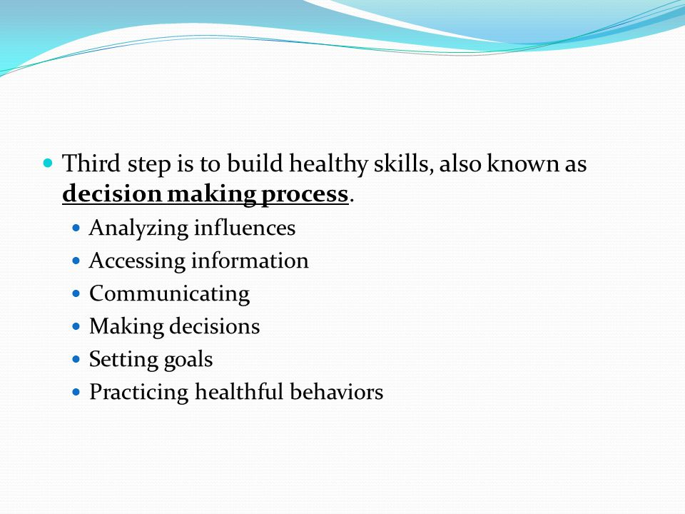 Third step is to build healthy skills, also known as decision making process.
