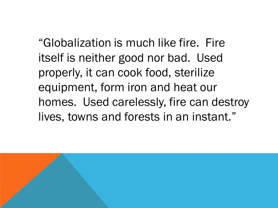 Globalization is much like fire. Fire itself is neither good nor bad.
