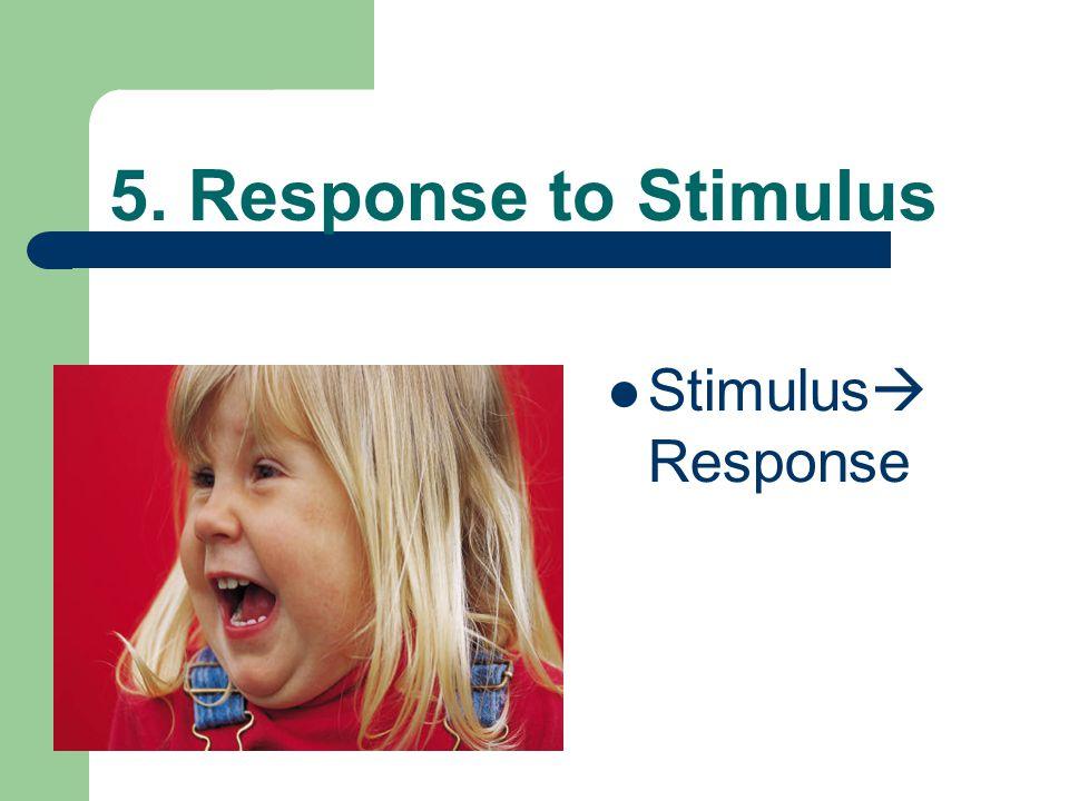 5. Response to Stimulus Stimulus  Response