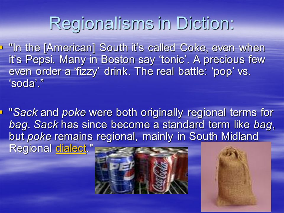 Regionalisms in Diction:  In the [American] South it's called Coke, even when it's Pepsi.