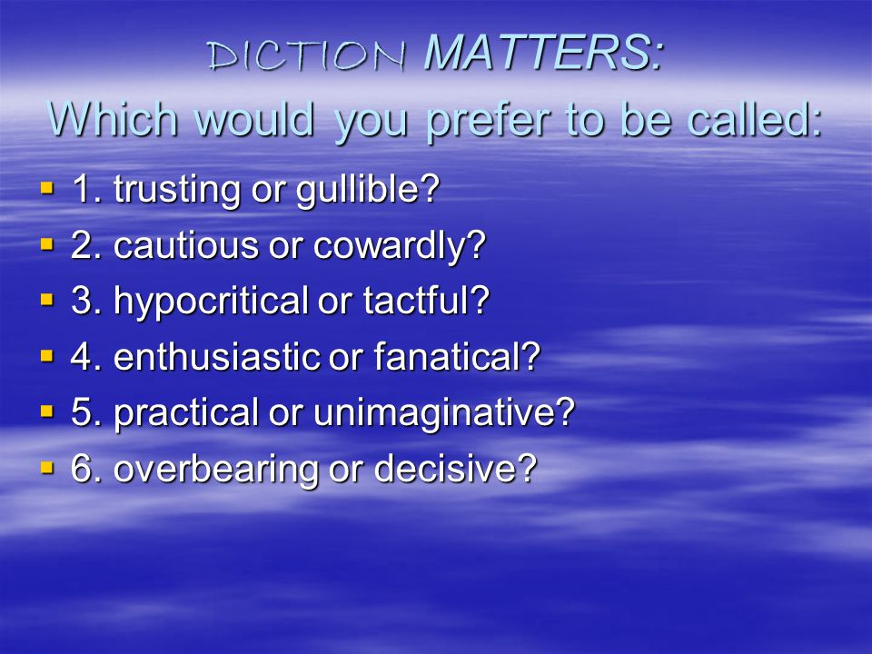 DICTION INCLUDES: Denotation and Connotation:  Denotation is the literal, dictionary definition of a word: dictionary definition of a word:  Connotation refers to the response a word really arouses in the reader or listener.