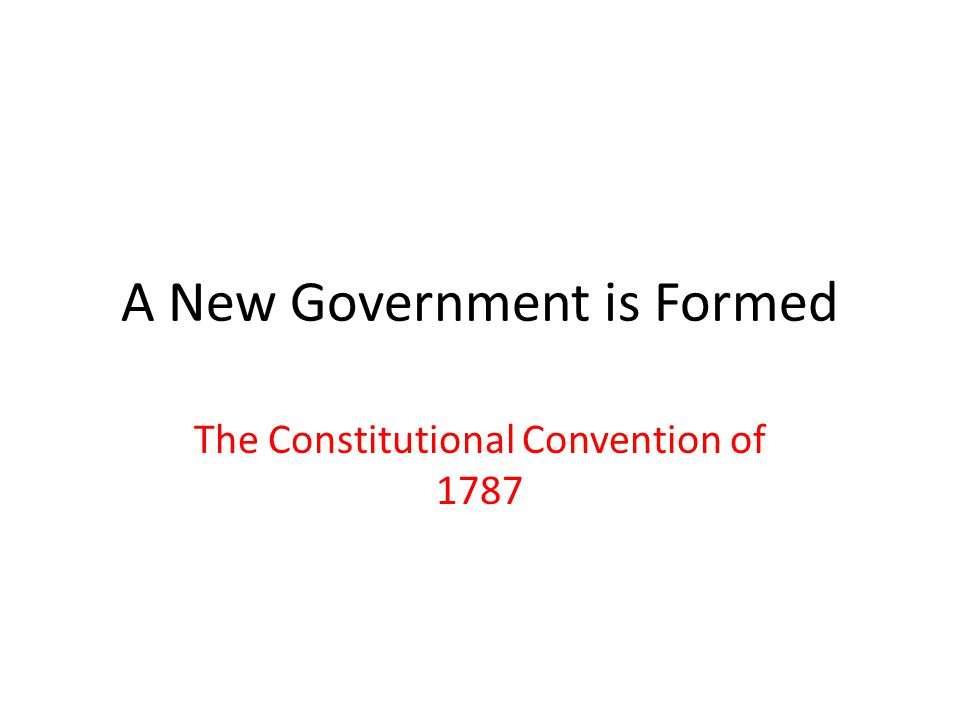 A New Government is Formed The Constitutional Convention of 1787
